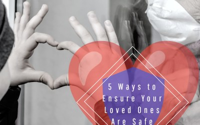 Five Ways to Ensure Your Loved Ones Are Safe