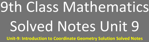 Unit-9: Introduction to Coordinate Geometry Solution Solved Notes