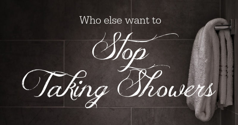 Who else wants to stop taking showers? | Sedruola Maruska