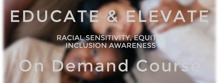Educate & Elevate: Racial Sensitivity, Equity, Inclusion Awareness   Sedruola Maruska