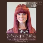 Julia Becker Collins | How to Build an Equitable, Inclusive & Diverse Team | Diversity Dish