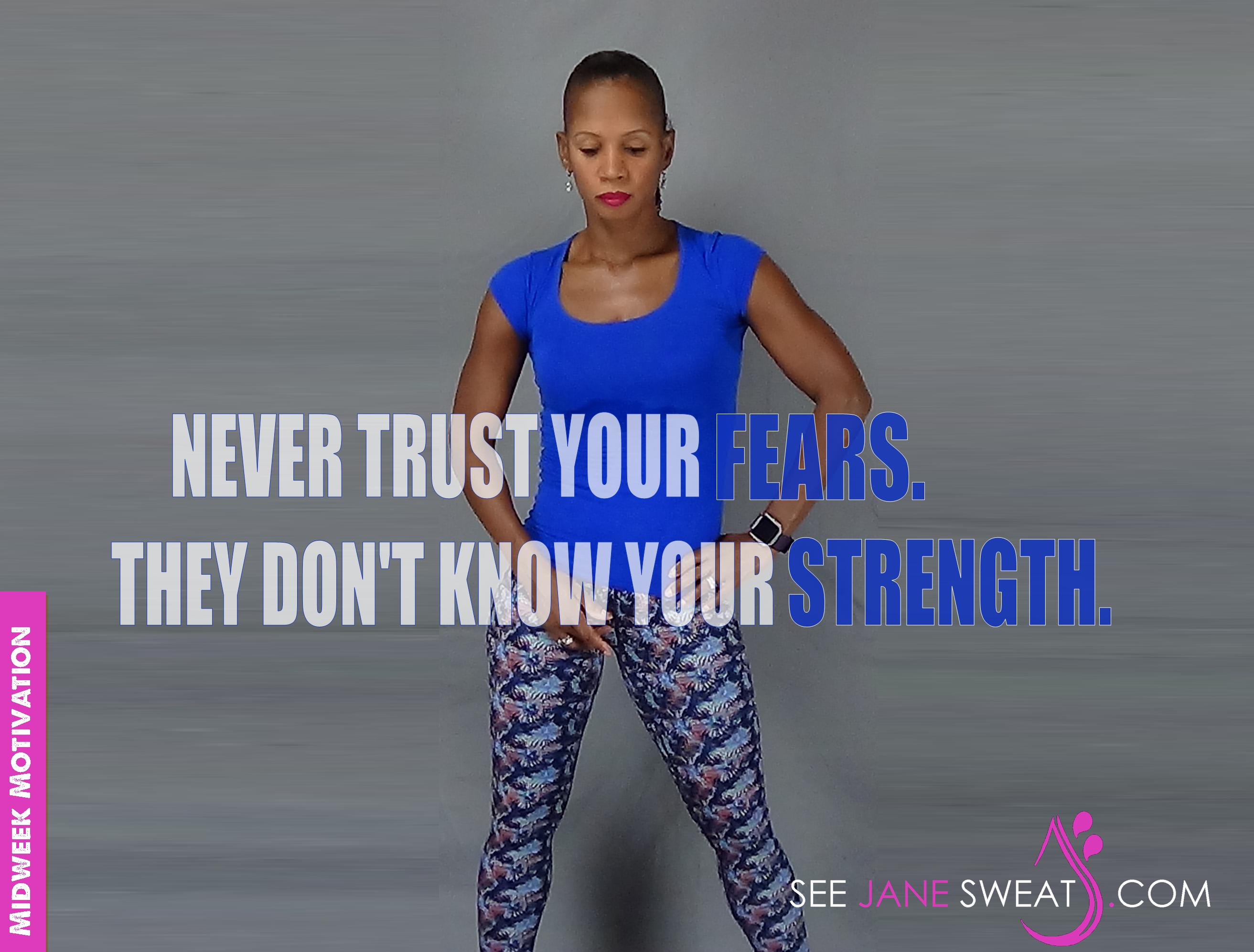 Midweek Motivation - Never Trust Your Fears...