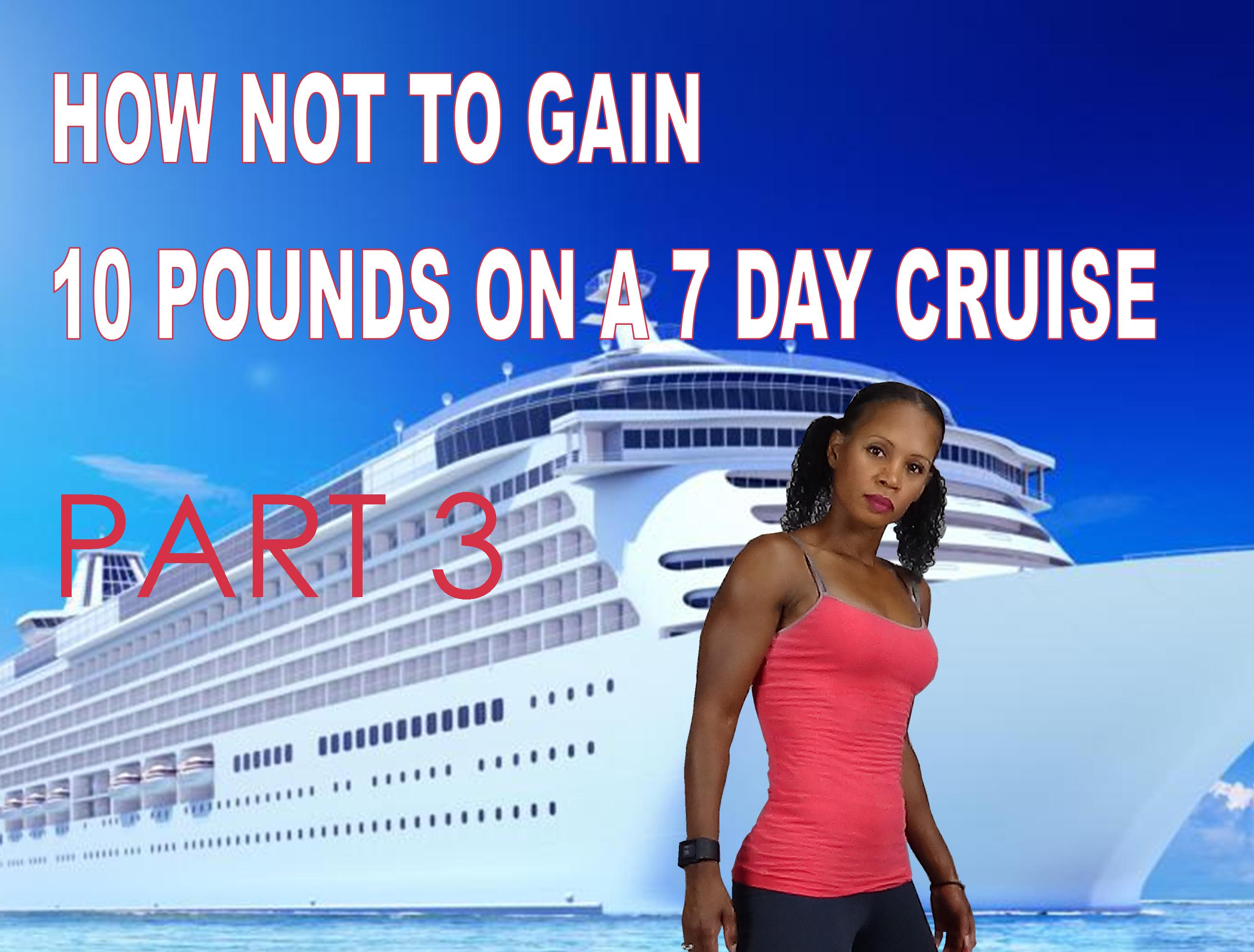How NOT To Gain 10 Pounds On A 7 Day Cruise
