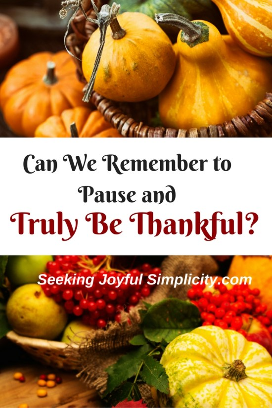 Can we pause and remember to be Thankful?