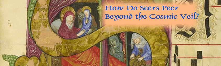 How Do Seers Peer Beyond the Cosmic Veil