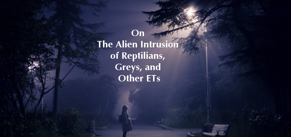 On the Alien Intrusion of Reptilians, Greys, and other ETs