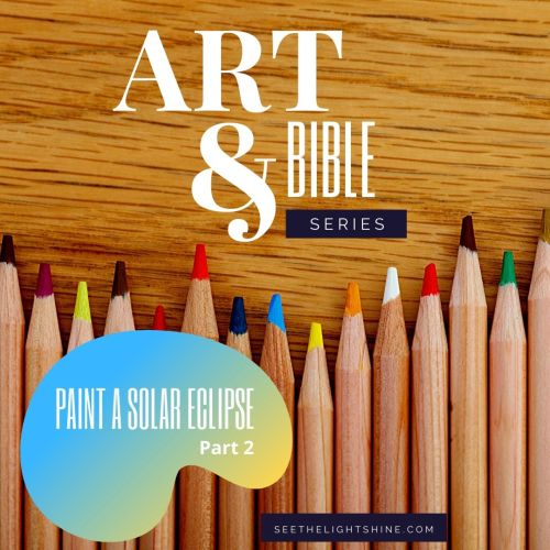 Colored pencils with text overlay. Paint a Solar Eclipse, part two. Art and Bible Series. See the Light Art