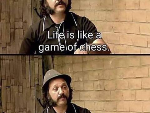 life is a chess and i dont know how to play chess
