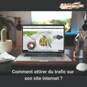 Comment attirer du trafic sur votre site internet ?