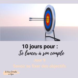 10 jours pour se lancer à son compte Jour 9 Savoir se fixer des objectifs