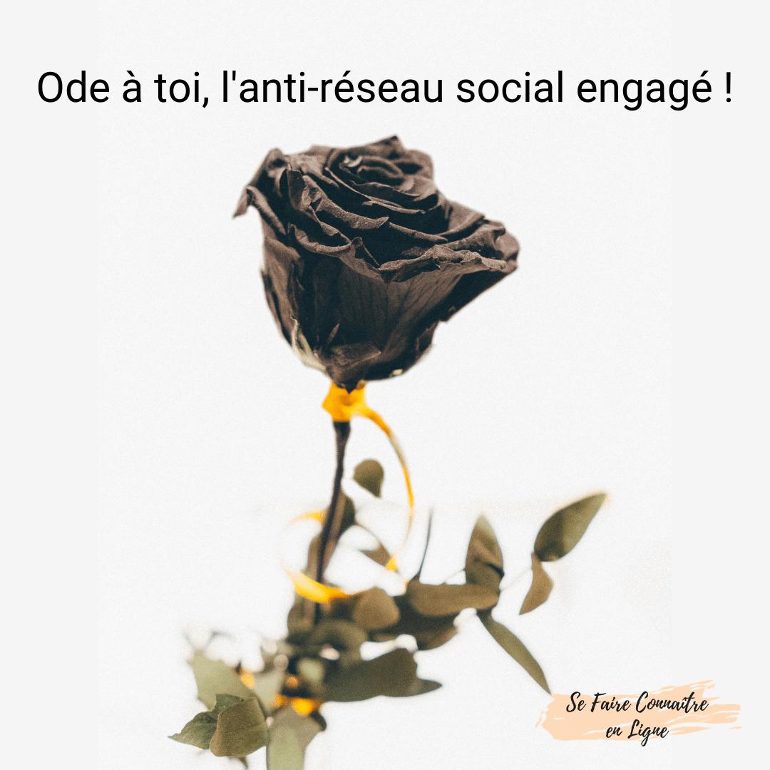 Ode à toi, l'anti réseau social engagé!