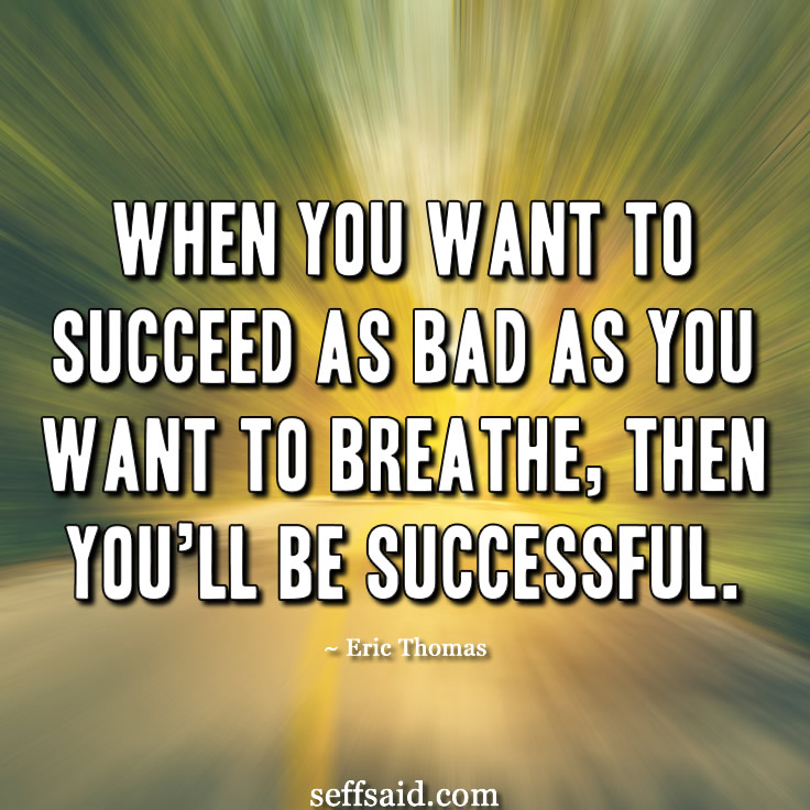 You Breath Then Be Want You Successful When Want You Succeed Bad Will