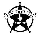 you-sh0t-the-sheriff