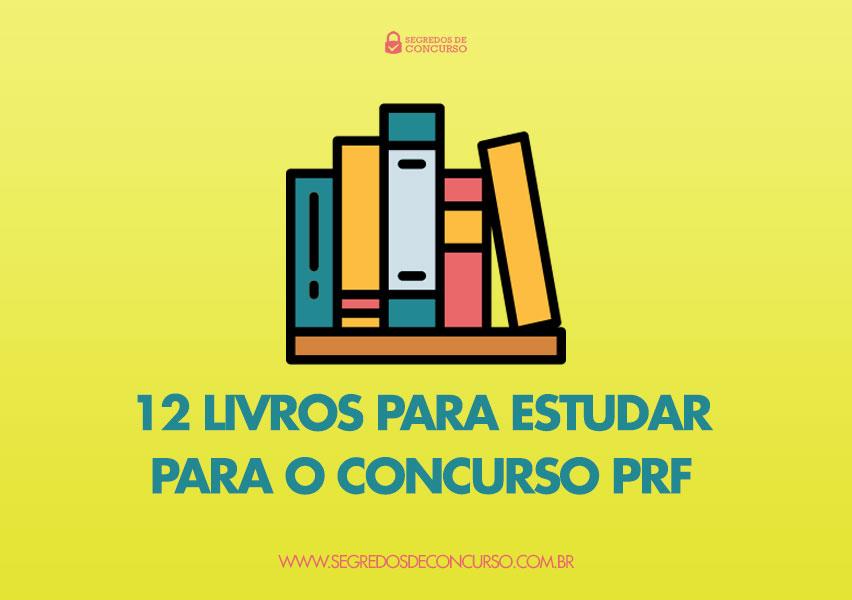 12 Livros Para Estudar Com Qualidade Para O Concurso Prf