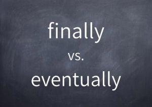 085-finally-vs-eventually