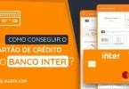 Como conseguir o Cartão de Crédito do Banco Inter