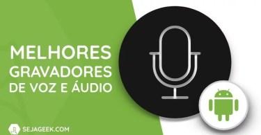 5 Melhores Apps Gravadores de Voz para Android