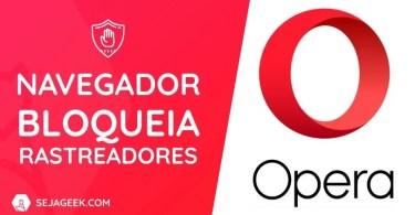 Navegador Opera bloqueia rastreadores