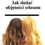 Jak zwiększyć objętość włosów domowymi sposobami