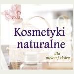 Dlaczego warto stosować kosmetyki naturalne