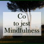 Mindfulness – co to jest i jak praktykować uważność
