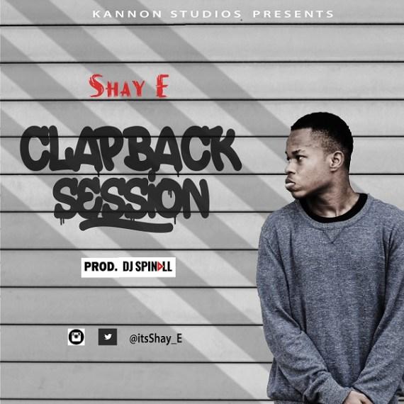 Clapback session, Shay E