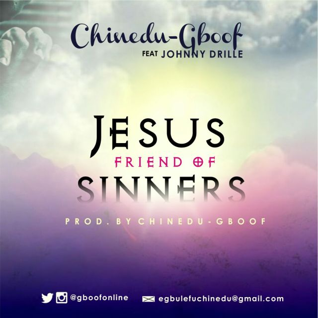 Chinedu Gboof, Jesus friend of sinners, Johnny Drille