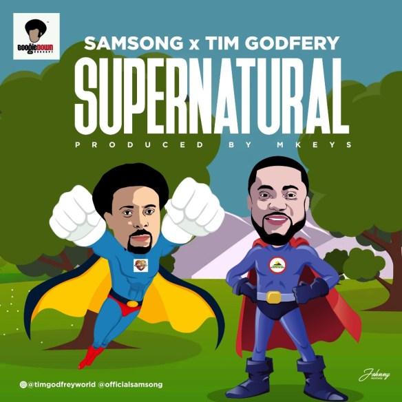 Download Music: Samsong   Supernatural   Feat. Tim Godfrey [@samsongfans]