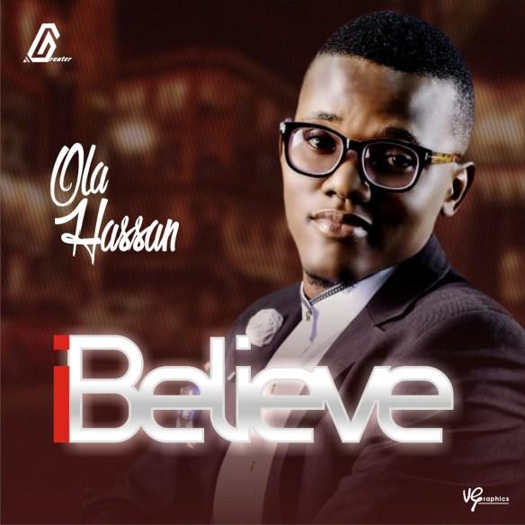 Download Music: Ola Hassan | I Believe [@iamolahassan]