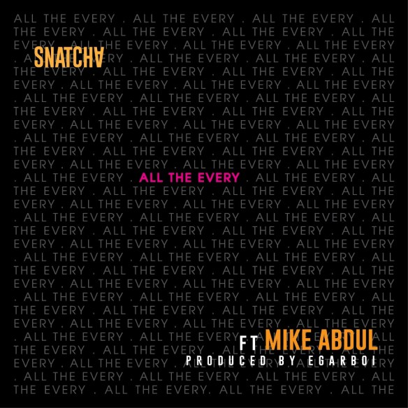 Download Music: Snatcha   All The Every   Feat. Mike Abdul [@snatcha]
