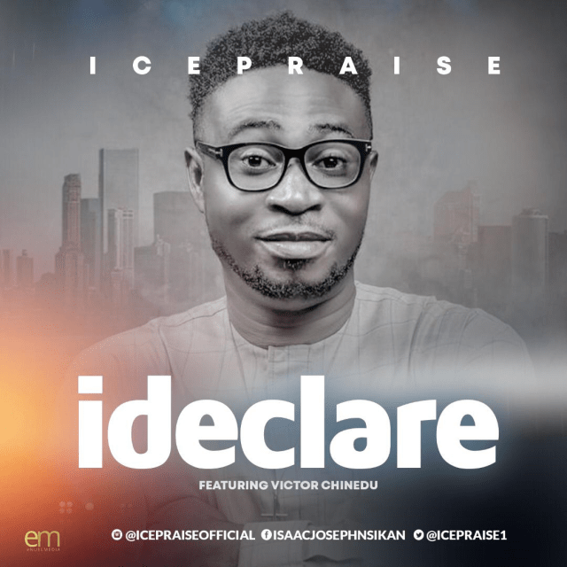 IcePraise | I Declare | Feat. Victor Chinedu