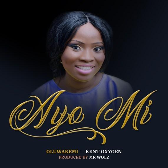 Oluwakemi | Ayo Mi | Feat. Kent Oxygen