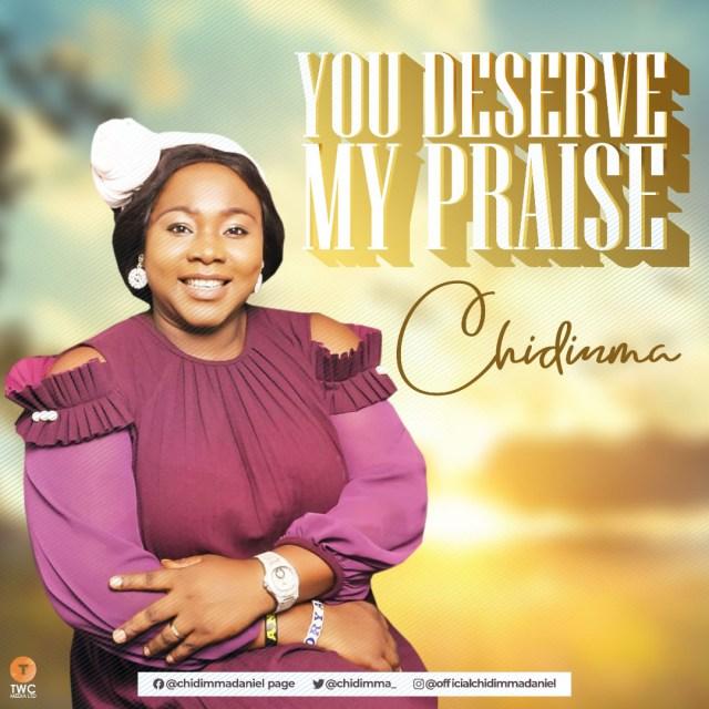 Chidimma | You Deserve My Praise