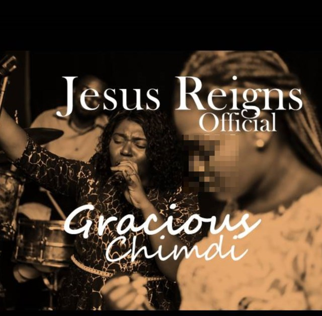 New Music By Gracious Chimdi JESUS REIGNS