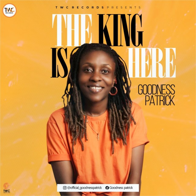 New Music By Goodness Patrick THE KING IS HERE | Mp3 Free