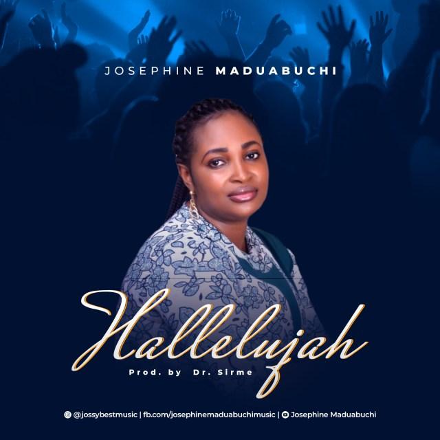 New Music By Josephine Maduabuchi HALLELUYAH