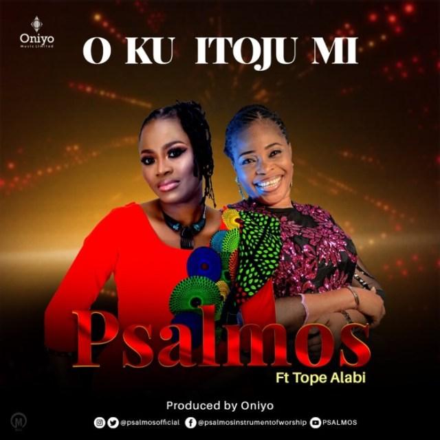 Gospel Artist Psalmos Releases O KU ITOJU MI Featuring Tope Alabi