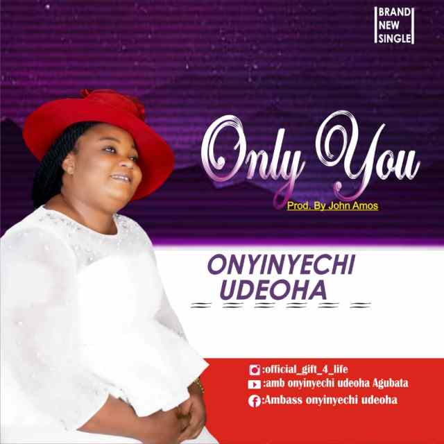 New Music By Onyinyechi Udeoha ONLY YOU