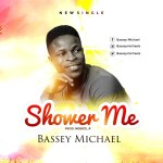 New Music By Bassey Michael SHOWER ME
