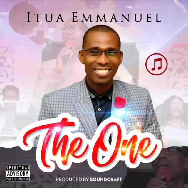 New Music By Itua Emmanuel THE ONE