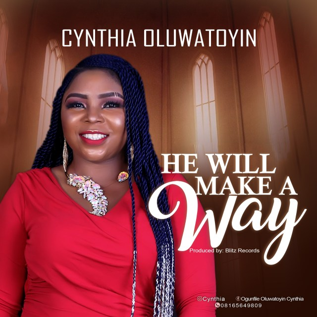 New Music By Cynthia Oluwatoyin HE WILL MAKE A WAY