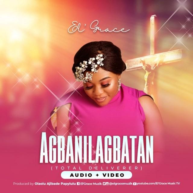 El' Grace | Agbanilagbatan (Total Deliverer