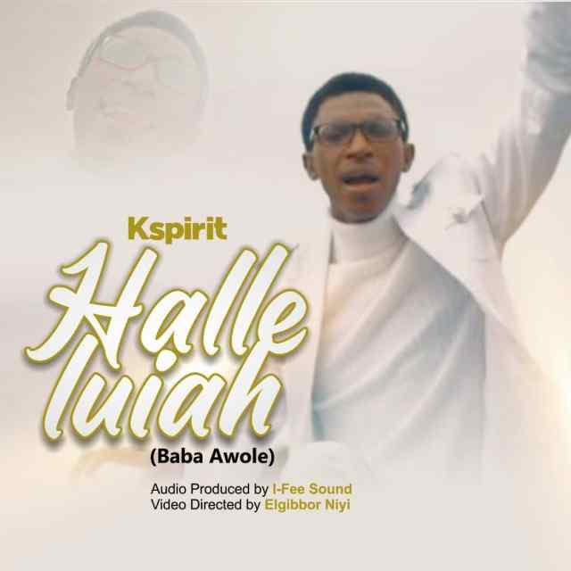 New Music By K Spirit HALLELULIAH BABA AWOLE | Mp3 Free
