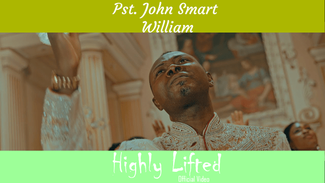 Pastor John Smart William | Highly Lifted