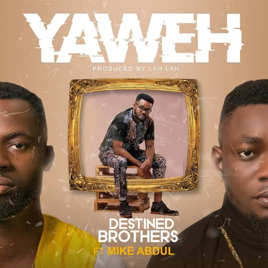 Destined Brothers, Mike Abdul, Yahweh, favour na my name, Alert