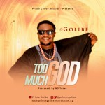 Golibe | Too Much God
