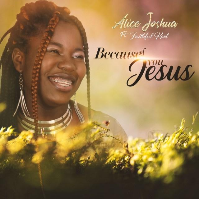 Alice Joshua | Because Of You Jesus | Feat. Faithful Kool