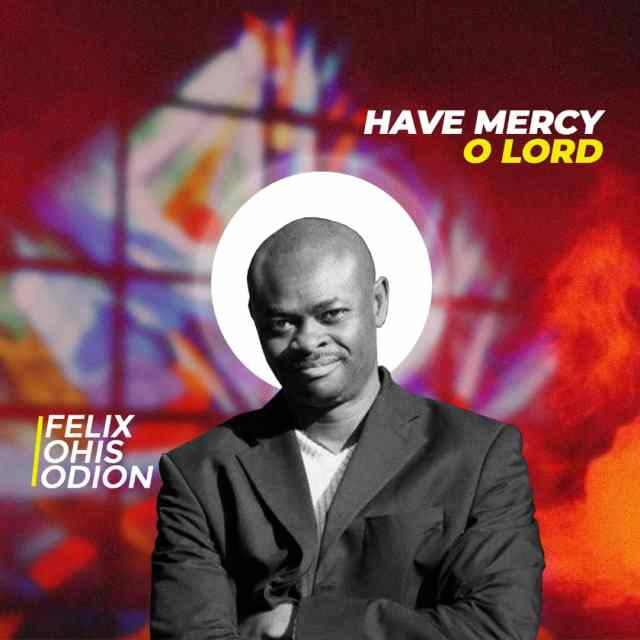 Visions of Songs | Have Mercy O Lord | Feat. Felix Ohis Odion