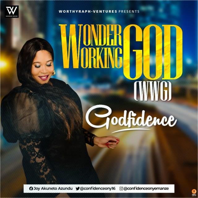 New Music By Godfidence WONDER WORKING GOD | Mp3