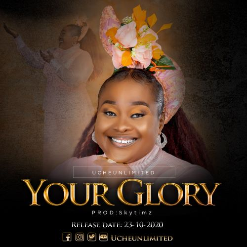 New Music By Uche Unlimited YOUR GLORY | Mp3
